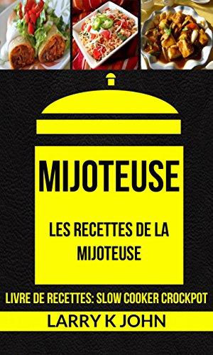 Mijoteuse: Les Recettes de la Mijoteuse (Livre De Recettes: Slow Cooker Crockpot) (French Edition)