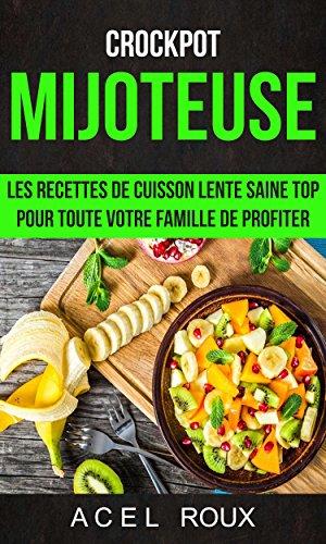 Mijoteuse: Les recettes de cuisson lente saine Top pour toute votre famille de profiter (Crockpot) (French Edition)