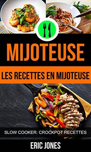 Mijoteuse :Les recettes en mijoteuse (Slow Cooker: Crockpot Recettes) (French Edition)